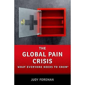 Die globale Schmerz-Krise - was jeder wissen muss, von Judy Foreman-
