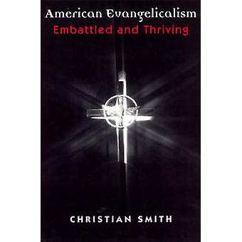 American Evangelicalism - Embattled and Thriving by Christian Smith -