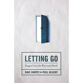 Letting Go - Rugged Love for Wayward Souls by Dave Harvey - Paul Gilbe