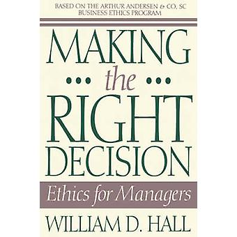 Making the Right Decision - Ethics for Managers by William Hall - 9780