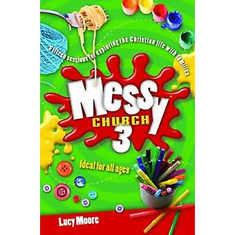 Messy Church 3 - Fifteen Sessions for Exploring the Christian Life wit
