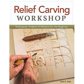 Relief Carving Workshop - Techniques - Projects & Patterns for the Beg