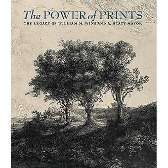 The Power of Prints - The Legacy of William M. Ivins and A. Hyatt Mayo
