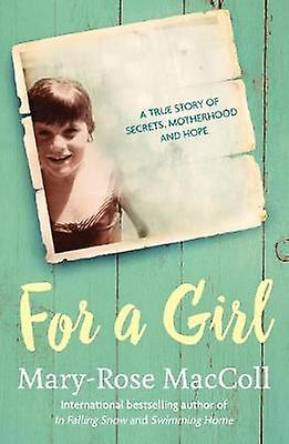 For a Girl - A true story of secrets - motherhood and hope by For a Gi