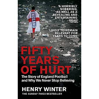 Fifty Years of Hurt - The Story of England Football and Why We Never S