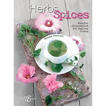 Herbs and Spices - Natural Alternatives for Healthy Living by Cinzia T