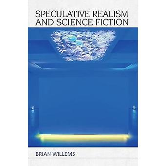 Speculative Realism and Science Fiction by Brian Willems - 9781474422