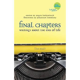 Letzten Kapitel - Schriften über das Ende des Lebens von Roger Kirkpatrick-