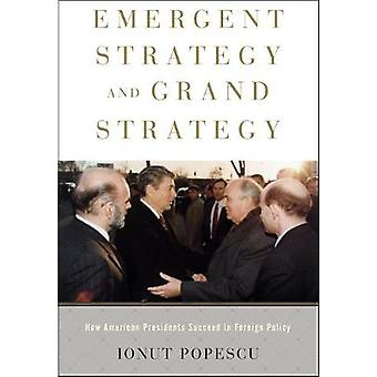 Emergent Strategy and Grand Strategy - How American Presidents Succeed