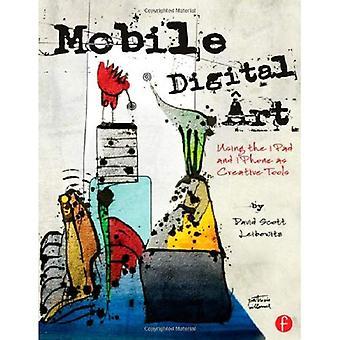 Mobile Art numérique: À l'aide de l'iPad et l'iPhone comme outils créatifs