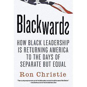 Blackwards: How Black Leadership Is Returning America to the Days of Separate but Equal