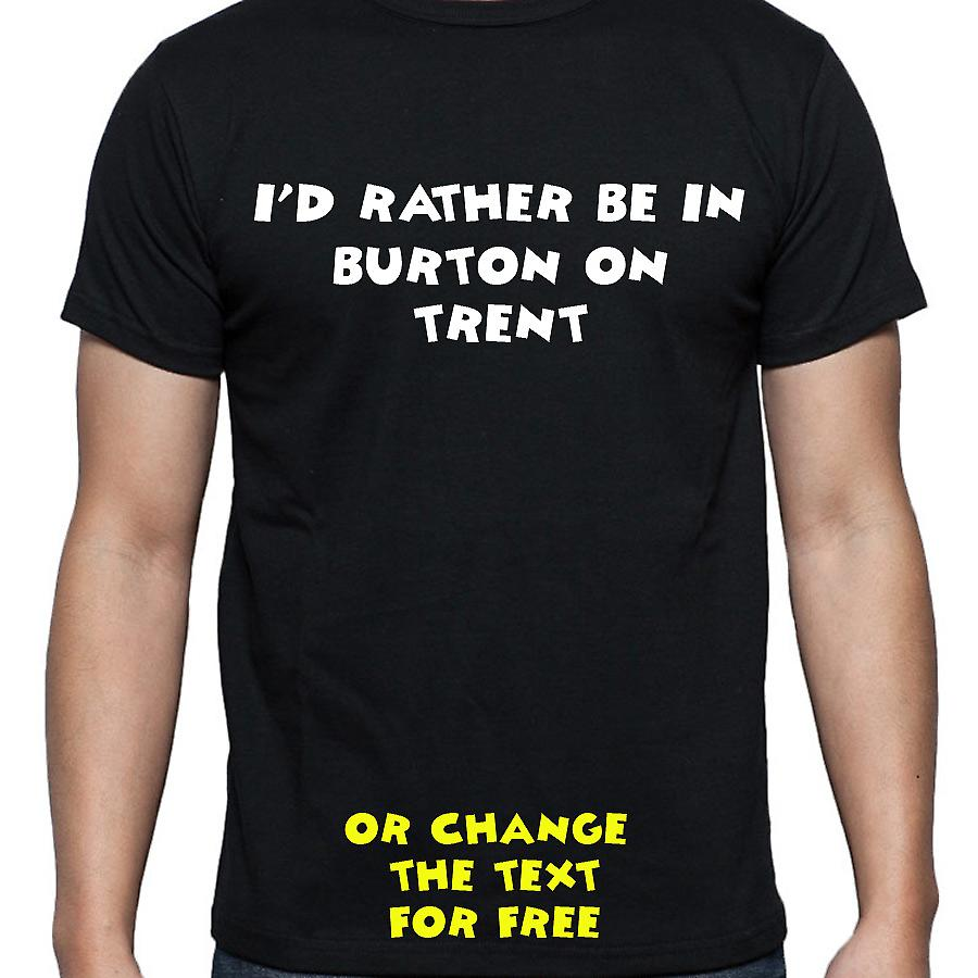 I'd Rather Be In Burton on trent Black Hand Printed T shirt