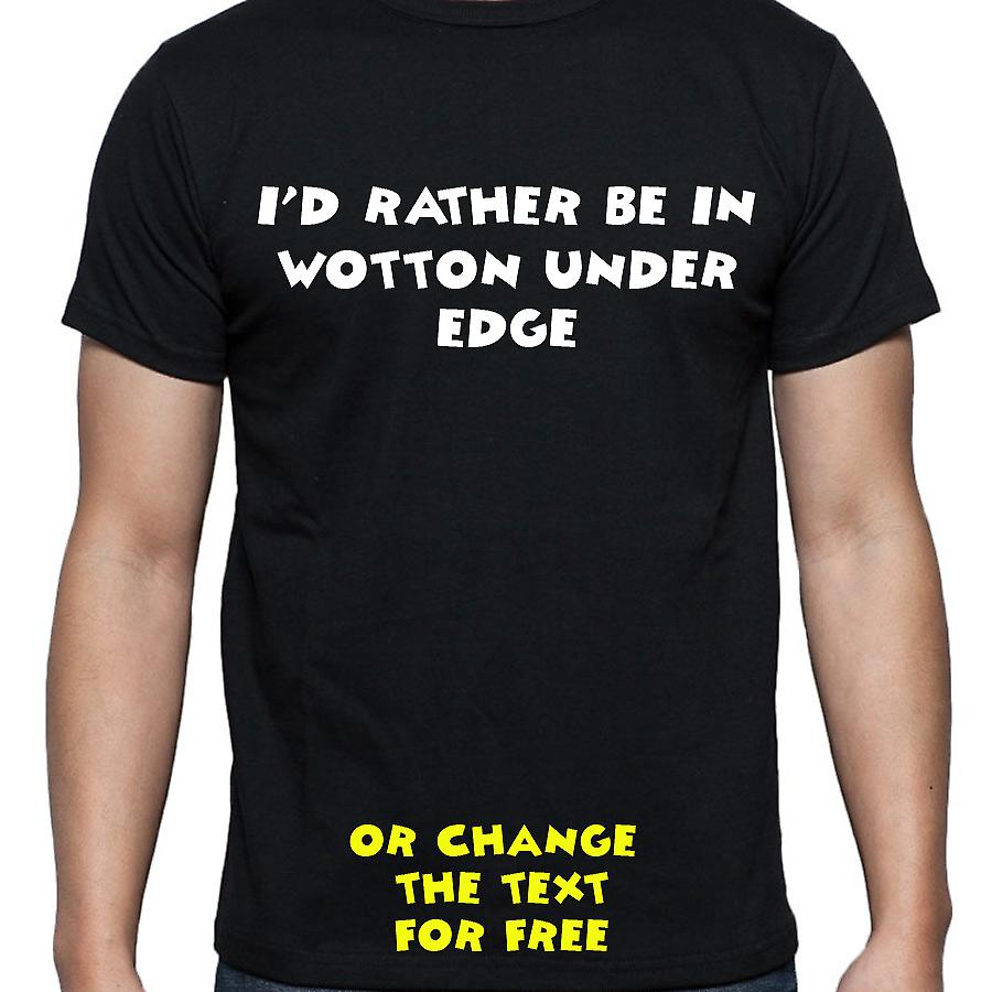 I'd Rather Be In Wotton under edge Black Hand Printed T shirt