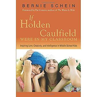 If Holden Caulfield Were in My Classroom: Inspiring Love, Creativity and Intelligence in Middle School Kids