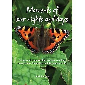 Moments of Our Nights and Days: Liturgies and Resources for Baptisms, Weddings, Partnerships, Friendships and...