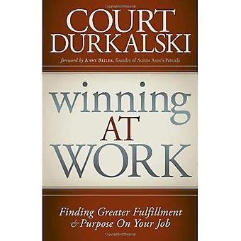 Winning at Work: Finding Greater Fulfillment & Purpose on Your Job