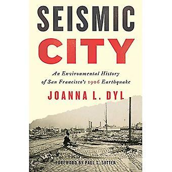 Seismische Stadt: Eine Umweltgeschichte des San Francisco Erdbeben 1906 (Weyerhaeuser Umwelt Bücher)