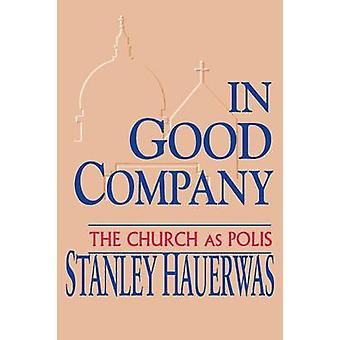 In Good Company The Church as Polis by Hauerwas & Stanley