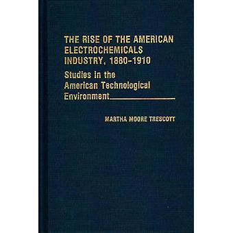 Der Aufstieg der amerikanischen Industrie Elektrochemikalien 18801910. durch Trescott & Martha Moore