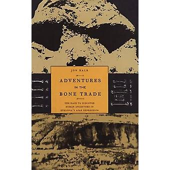Adventures in the Bone Trade  The Race to Discover Human Ancestors in Ethiopias Afar Depression by Kalb & Jon