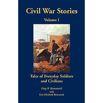 Civil War Stories Tales of Everyday Soldiers and Civilians Volume 1 by Romaneck & Greg M.