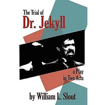 The Trial of Dr. Jekyll A Play in Two Acts by Slout & William L.