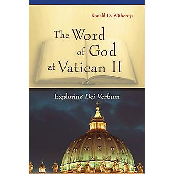 Word of God at Vatican II Exploring Dei Verbum by Witherup & Ronald D
