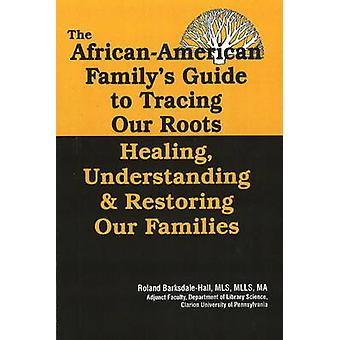 Der afroamerikanische Familys Leitfaden für unsere Wurzeln durch BarksdaleHall & Roland