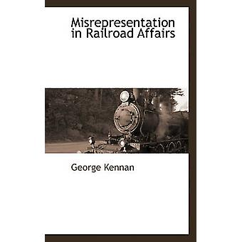 Misrepresentation in Railroad Affairs by Kennan & George