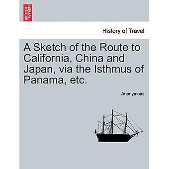 Eine Skizze der Route nach Kalifornien China und Japan über die Landenge von Panama etc. von anonym