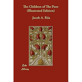 The Children of The Poor Illustrated Edition by Riis & Jacob A.