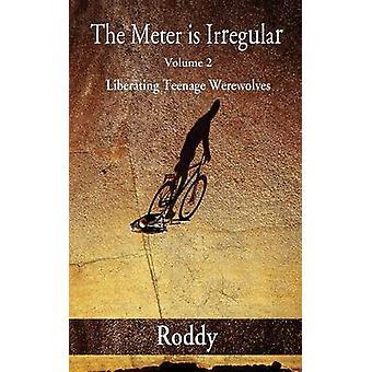 The Meter Is Irregular Volume 2  Unleashing Teenage Werewolves by Charles & Rodney
