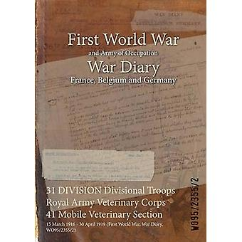 31 DIVISION Divisional Troops Royal Army Veterinary Corps 41 Mobile Veterinary Section  15 March 1916  30 April 1919 First World War War Diary WO9523552 by WO9523552