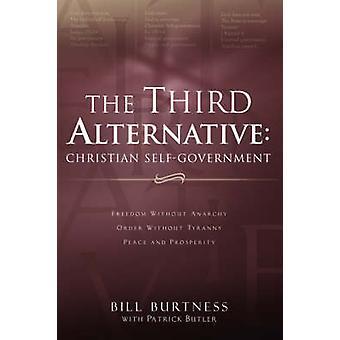 The Third Alternative Christian SelfGovernment by Burtness & Bill