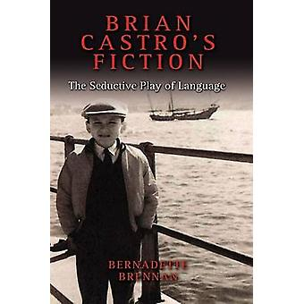 Brian Castros Fiction The Seductive Play of Language by Brennan & Bernadette