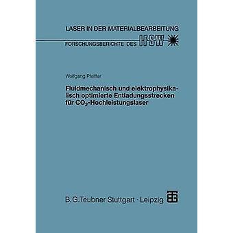 Fluidmechanisch und elektrophysikalisch optimierte Entladungsstrecken fr CO2Hochleistungslaser by Pfeiffer & Wolfgang