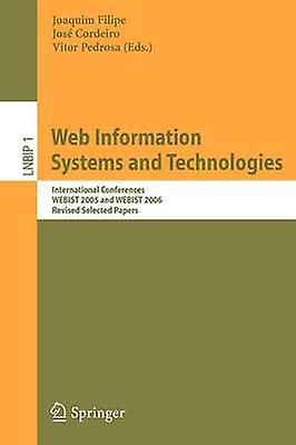 Web Information Systems and Technologies  International Conferences WEBIST 2005 and WEBIST 2006 Revised Selected Papers by Filipe & Joaquim