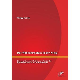 Der Wohlfahrtsstaat in Der Krise Eine Vergleichende Fallstudie Zum Wandel Des Wohlfahrtsstaates in Der Wirtschaftskrise par Kramp & Philipp