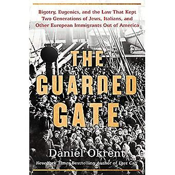 The Guarded Gate: Bigotry, Eugenics, and the Law That� Kept Two Generations of Jews, Italians, and Other European Immigrants Out of America