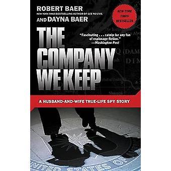 Company We Keep - A Husband-and-Wife True-Life Spy Story by Robert Bae