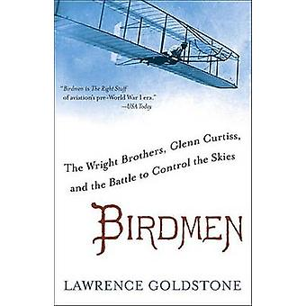Birdmen - The Wright Brothers - Glenn Curtiss - and the Battle to Cont