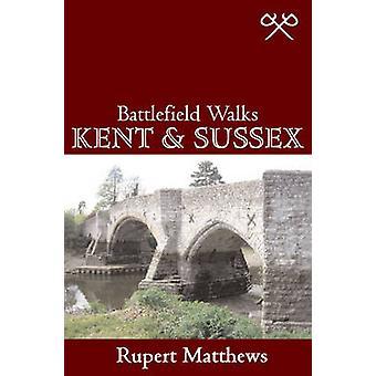 Battlefield Walks - Kent & Sussex by Rupert Matthews - 9780711228269 B