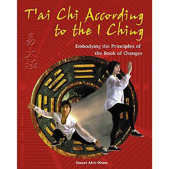 T'ai Chi According to the I Ching - Embodying the Principles of the Bo