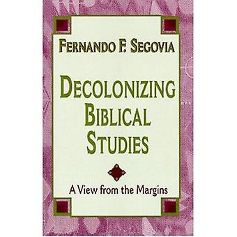 Decolonizing Biblical Studies - A View from the Margins by Fernando F.