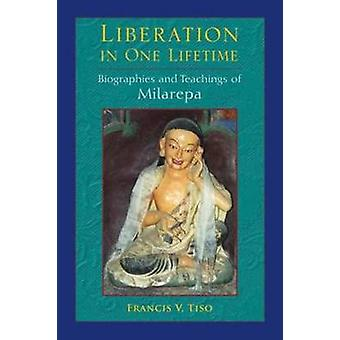 Liberation in One Lifetime - Biographies and Teachings of Milarepa by