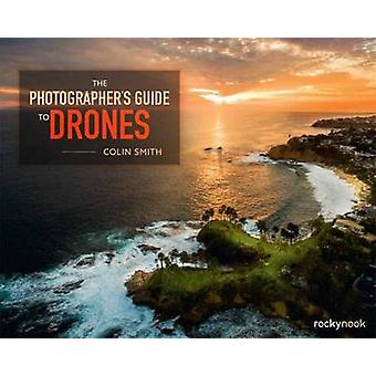 The Photographer's Guide to Drones by Colin Smith - 9781681981147 Book