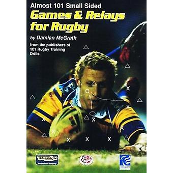 Almost 101 Small Sided Games and Relays for Rugby by Damian McGrath -