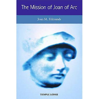 The Mission of Joan of Arc by Joan M. Edmunds - 9781902636979 Book