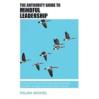 The Authority Guide to Mindful Leadership - Simple Techniques and Exer