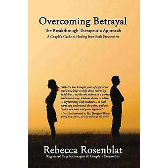 Overcoming Betrayal - The Breakthrough Therapeutic Approach A Couples